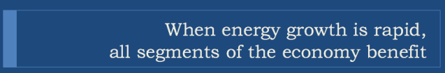 19 when energy growth is rapid all segments of the economy benefit